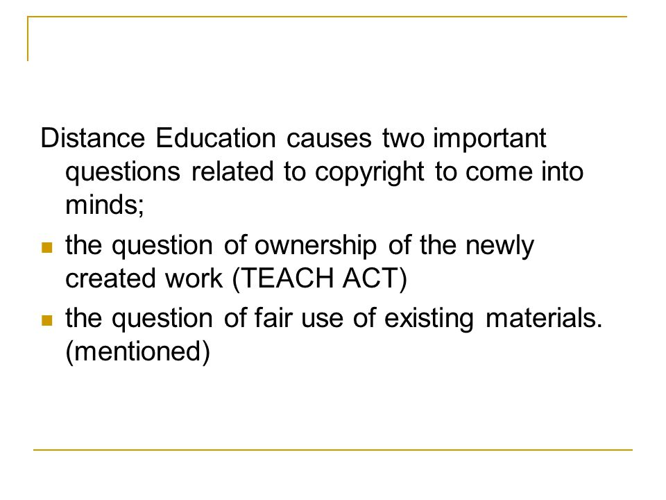 Distance Education causes two important questions related to copyright to come into minds;