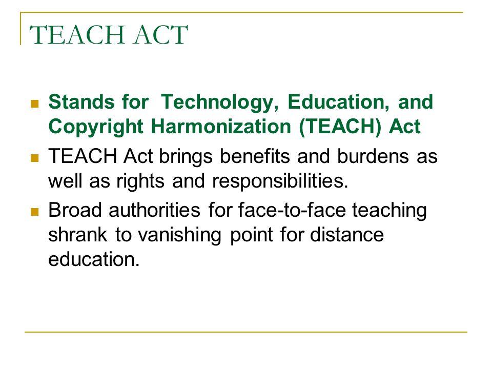 TEACH ACT Stands for Technology, Education, and Copyright Harmonization (TEACH) Act.