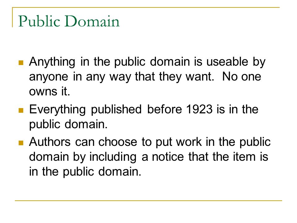 Public Domain Anything in the public domain is useable by anyone in any way that they want. No one owns it.