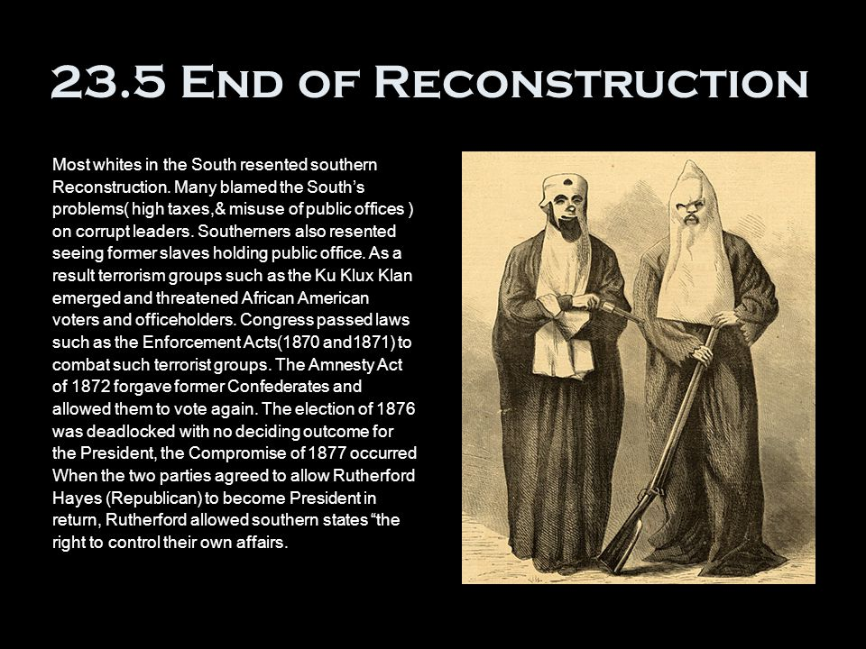 23.5 End of Reconstruction Most whites in the South resented southern