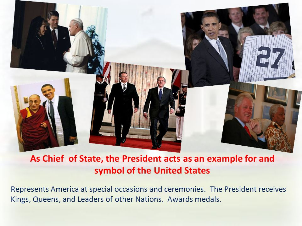 As Chief of State, the President acts as an example for and symbol of the United States