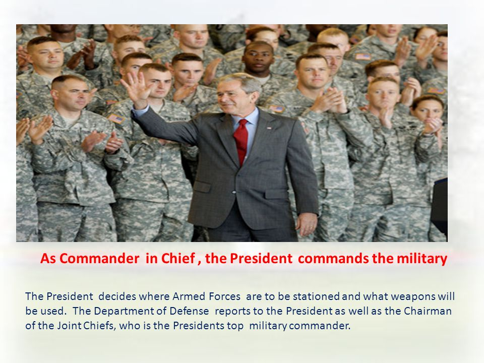 As Commander in Chief , the President commands the military