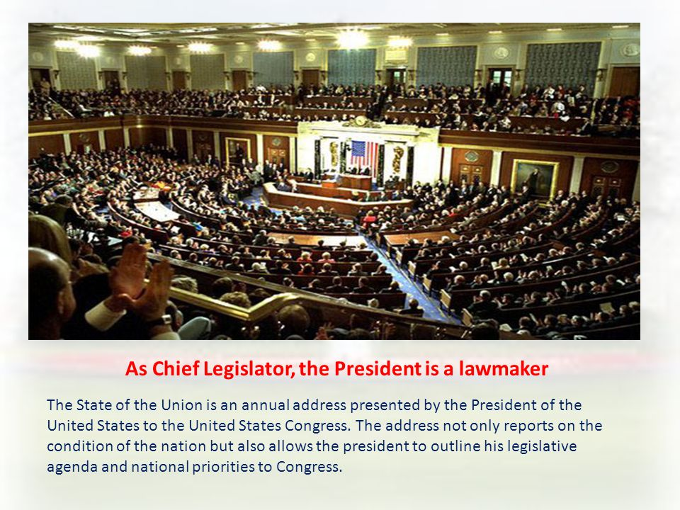 As Chief Legislator, the President is a lawmaker