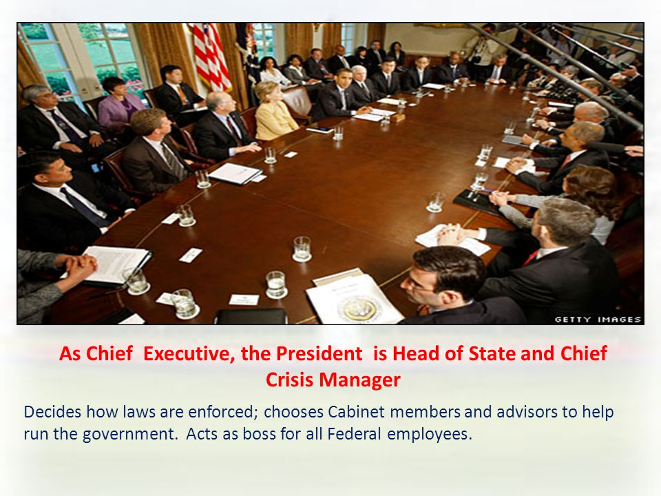 As Chief Executive, the President is Head of State and Chief Crisis Manager