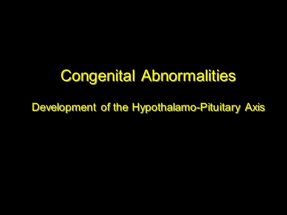 Congenital Abnormalities Development of the Hypothalamo-Pituitary Axis