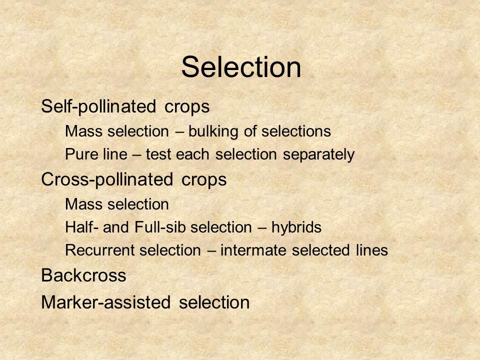 Selection Self-pollinated crops Cross-pollinated crops Backcross