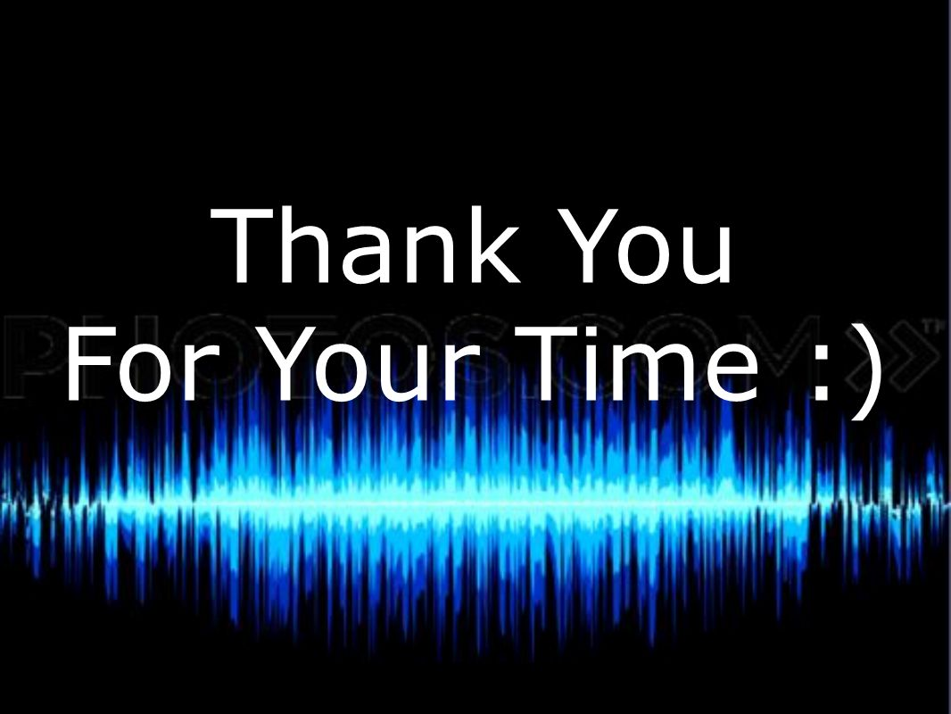 Thank You For Your Time :)