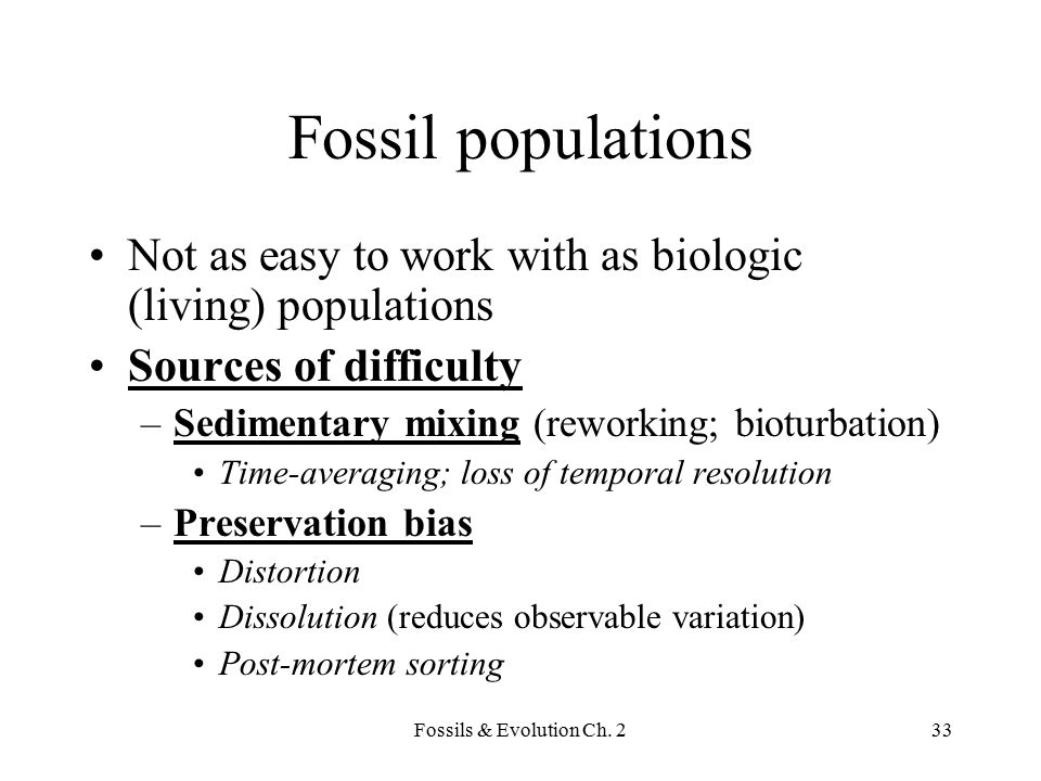 Fossil populations Not as easy to work with as biologic (living) populations. Sources of difficulty.
