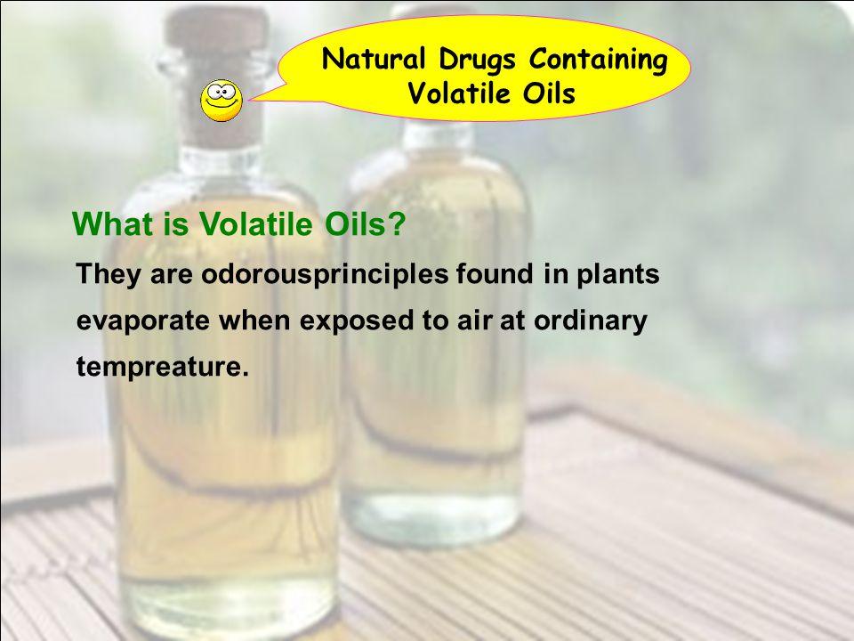 What is Volatile Oils Natural Drugs Containing Volatile Oils