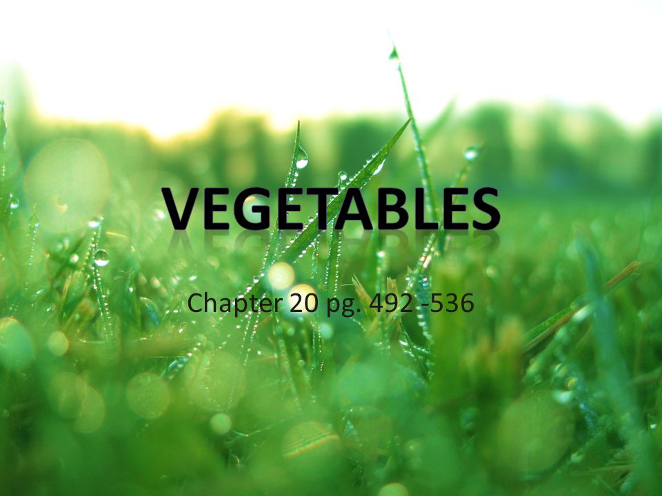 Vegetables Chapter 20 pg. 492 -536