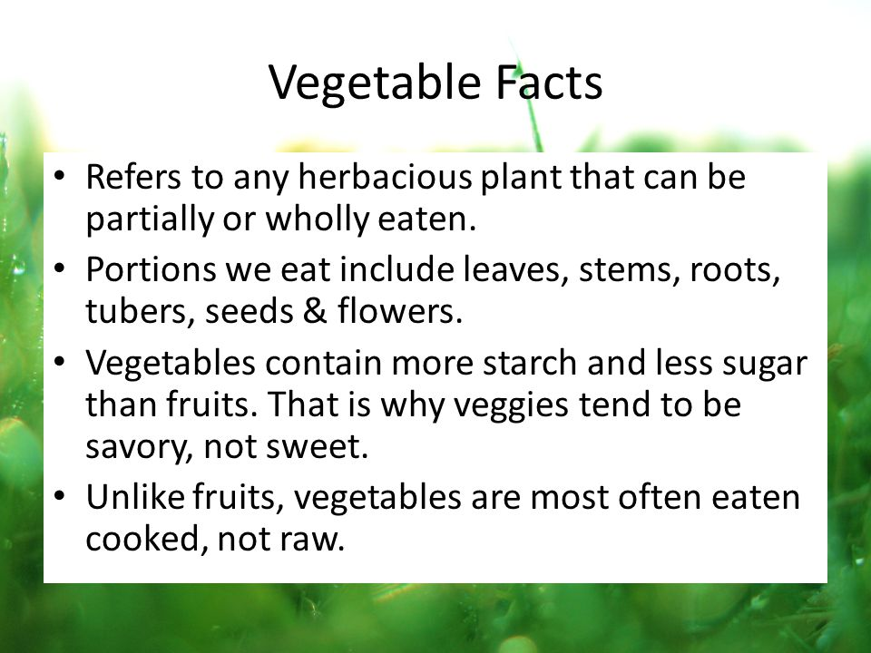 Vegetable Facts Refers to any herbacious plant that can be partially or wholly eaten.