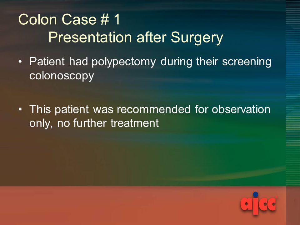 Colon Case # 1 Presentation after Surgery