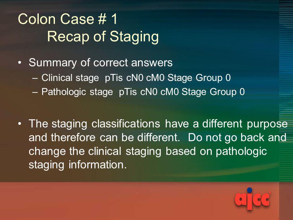 Colon Case # 1 Recap of Staging