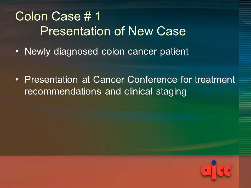 Colon Case # 1 Presentation of New Case
