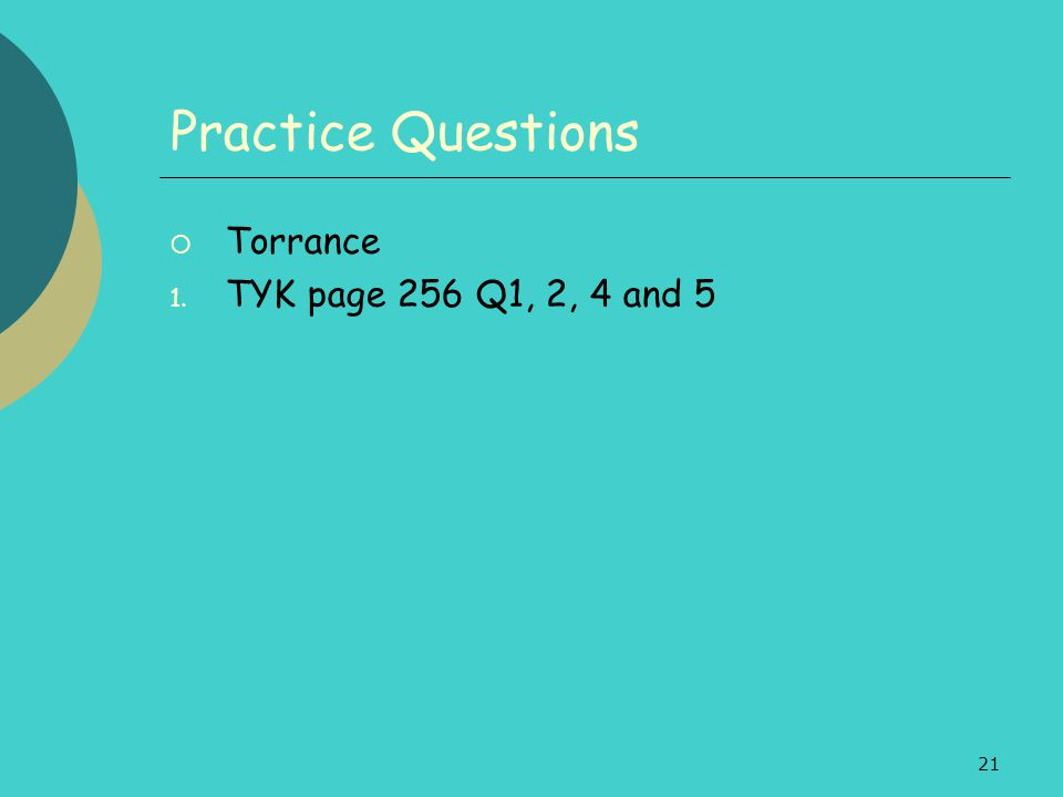 Practice Questions Torrance TYK page 256 Q1, 2, 4 and 5