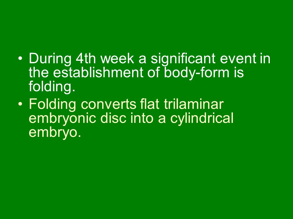During 4th week a significant event in the establishment of body-form is folding.