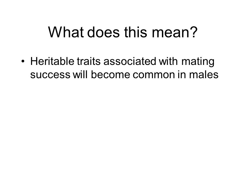 What does this mean Heritable traits associated with mating success will become common in males