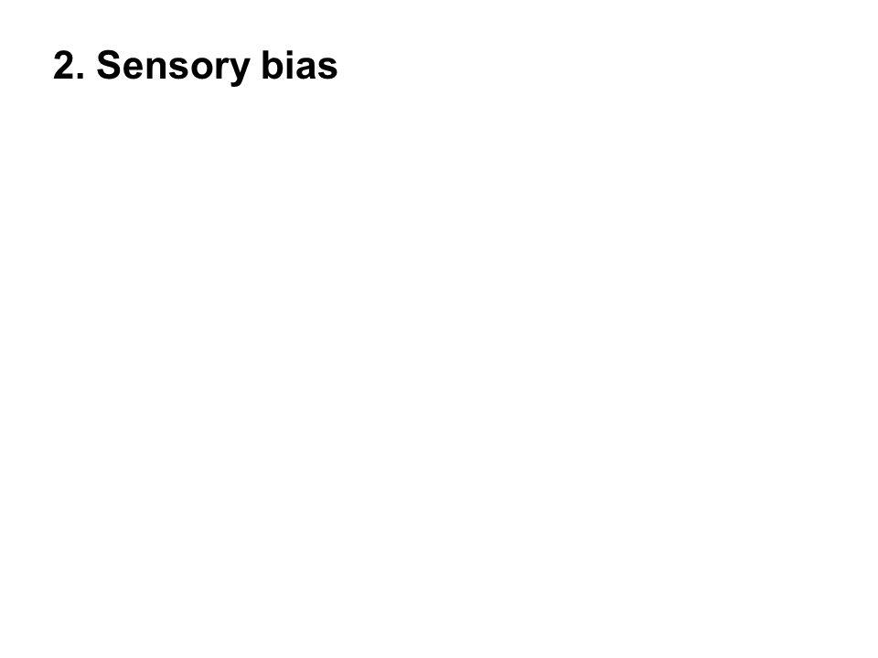 2. Sensory bias