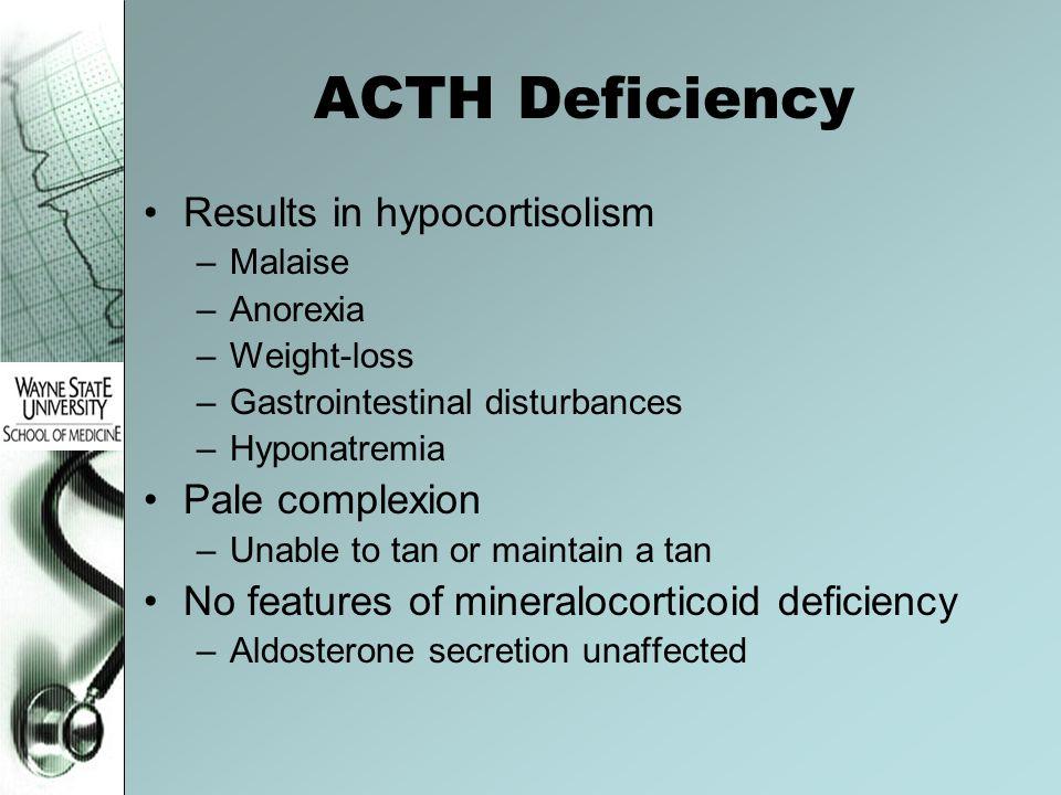 ACTH Deficiency Results in hypocortisolism Pale complexion
