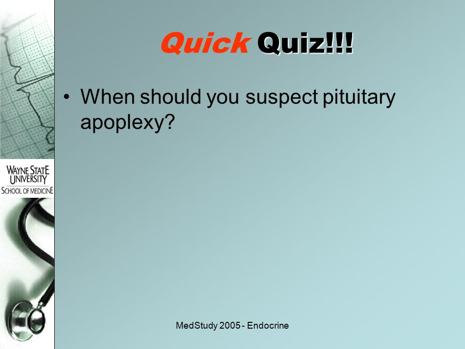 Quick Quiz!!! When should you suspect pituitary apoplexy