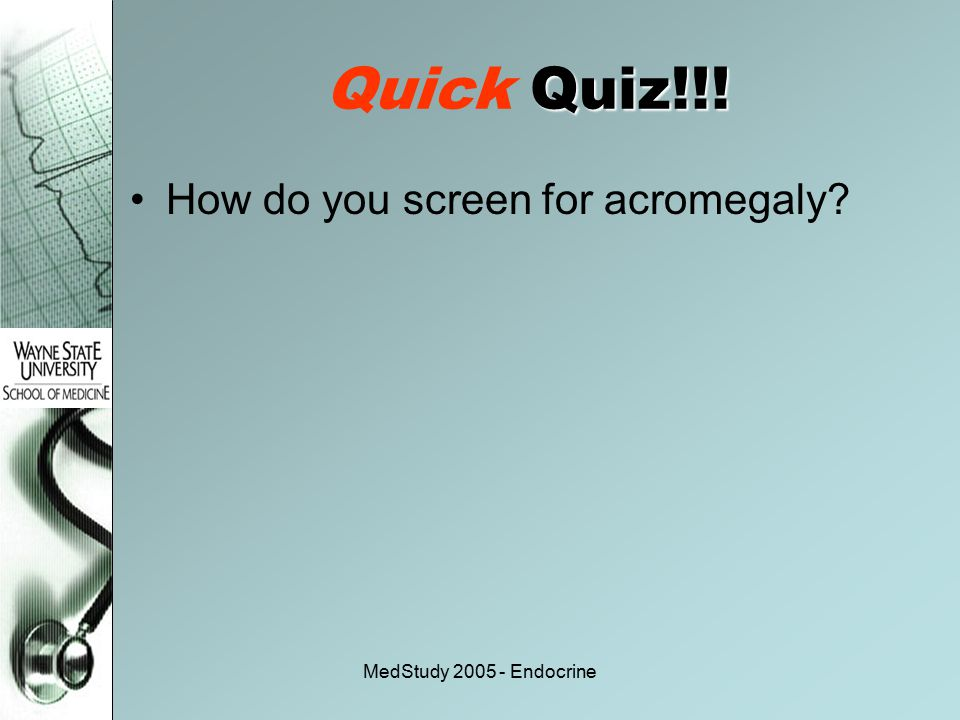 Quick Quiz!!! How do you screen for acromegaly