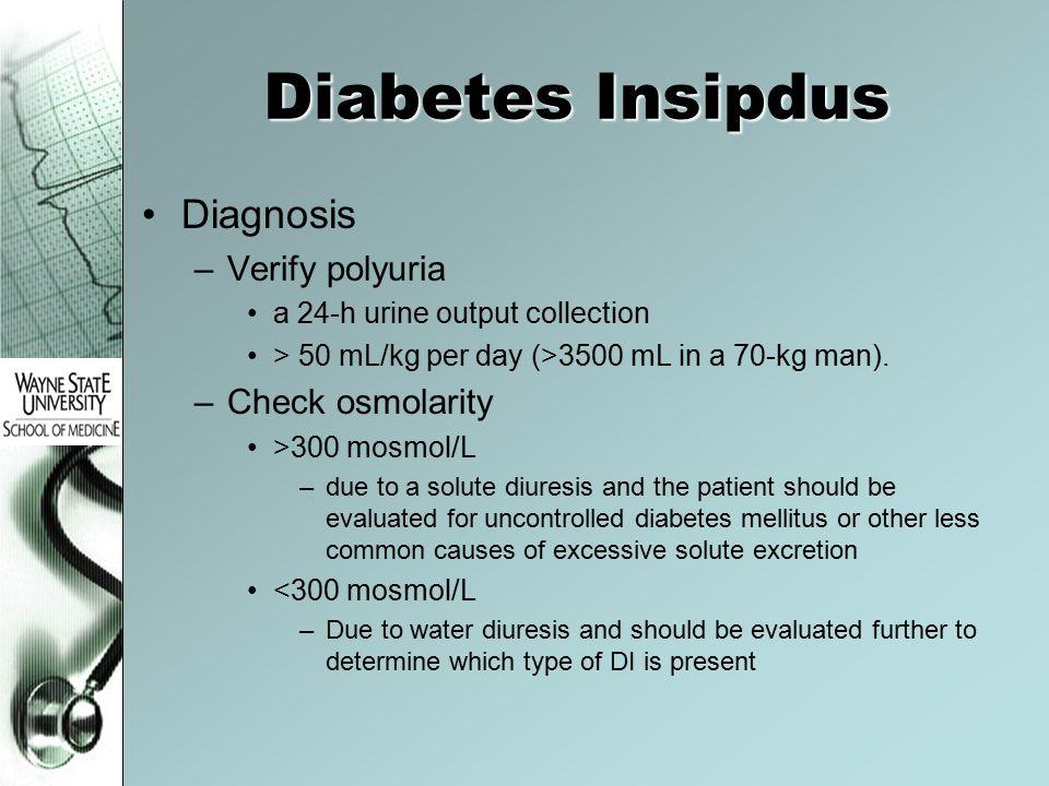 Diabetes Insipdus Diagnosis Verify polyuria Check osmolarity