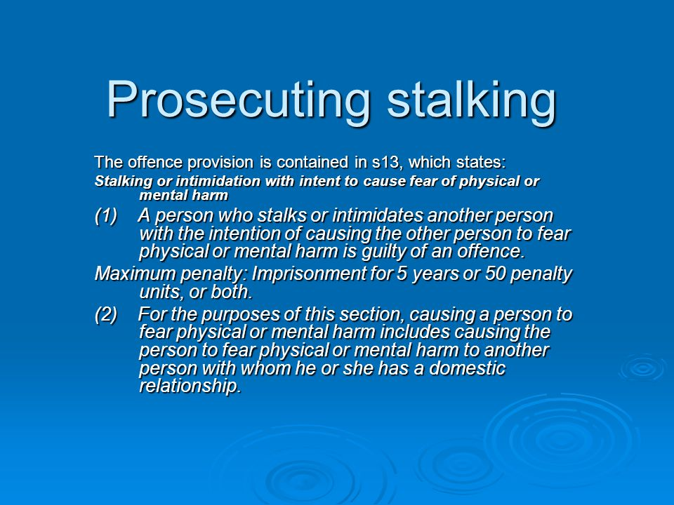 Prosecuting stalking The offence provision is contained in s13, which states: