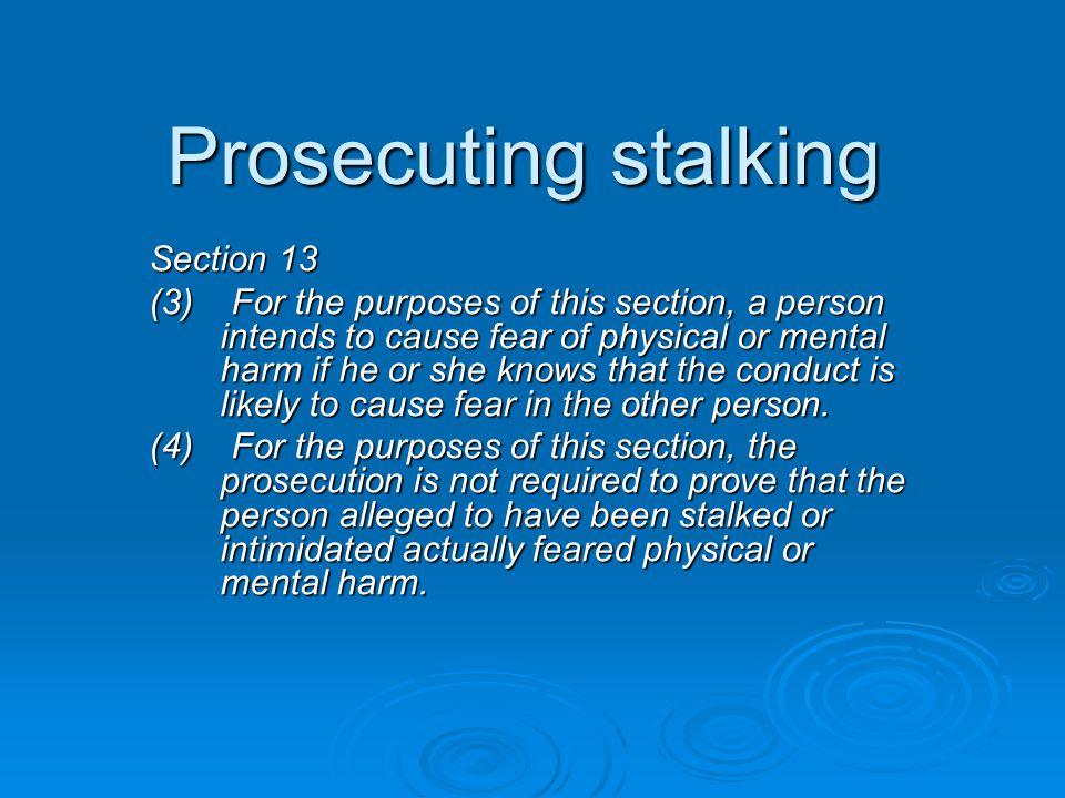 Prosecuting stalking Section 13