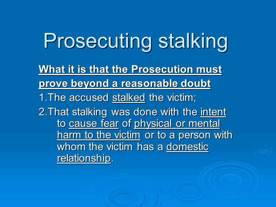 Prosecuting stalking What it is that the Prosecution must