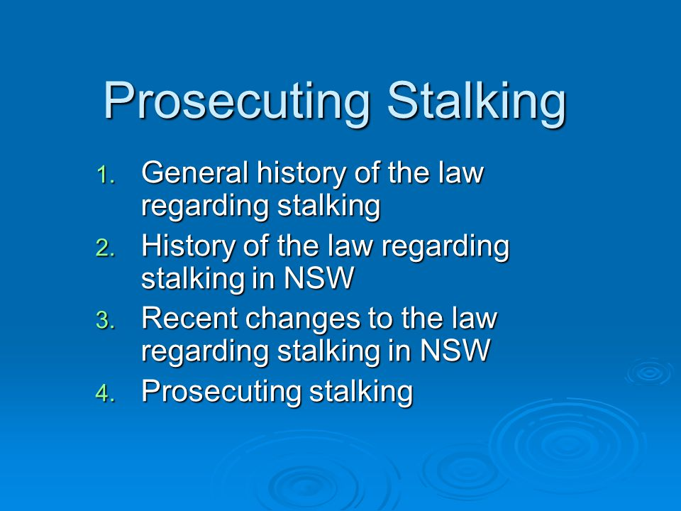 Prosecuting Stalking General history of the law regarding stalking
