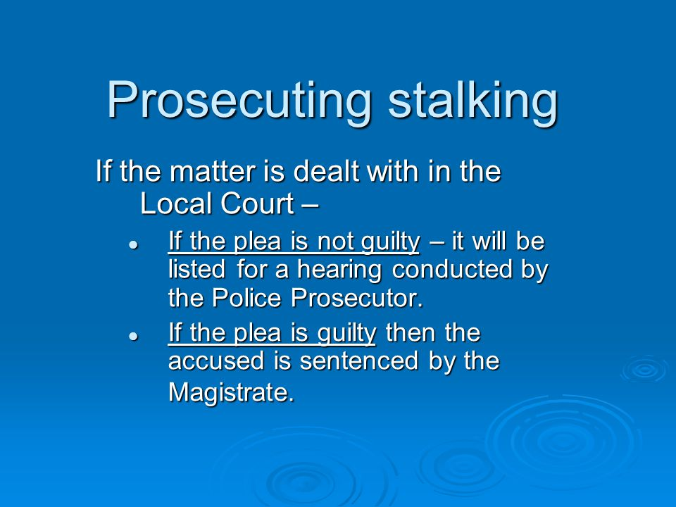 Prosecuting stalking If the matter is dealt with in the Local Court –