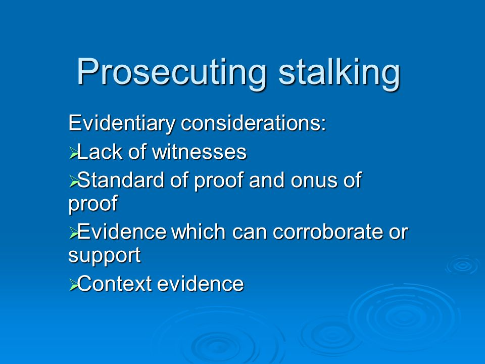 Prosecuting stalking Evidentiary considerations: Lack of witnesses