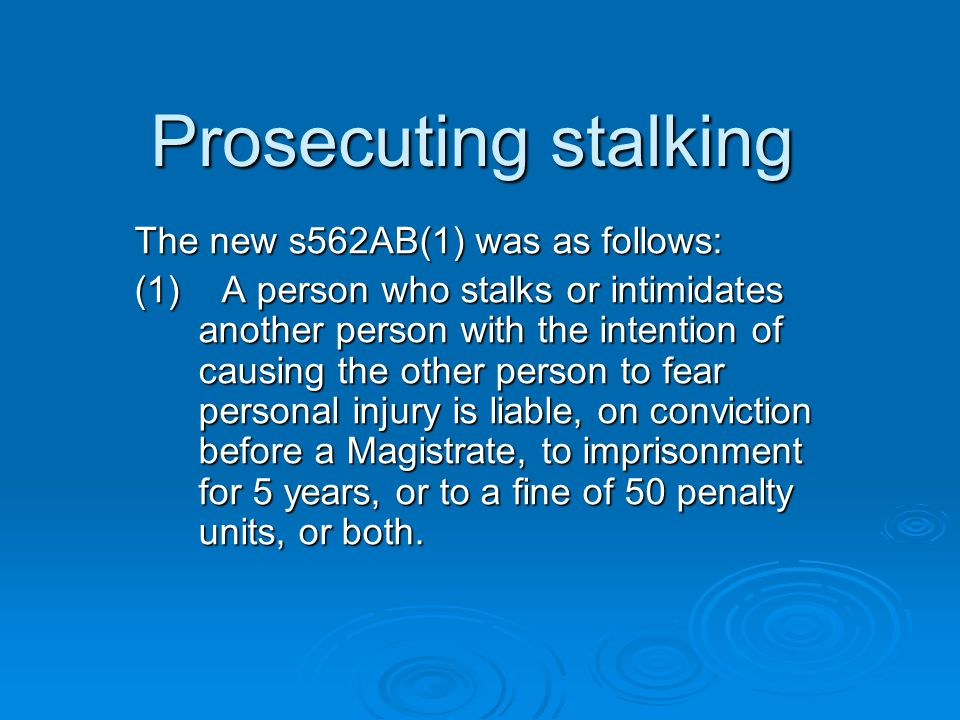 Prosecuting stalking The new s562AB(1) was as follows: