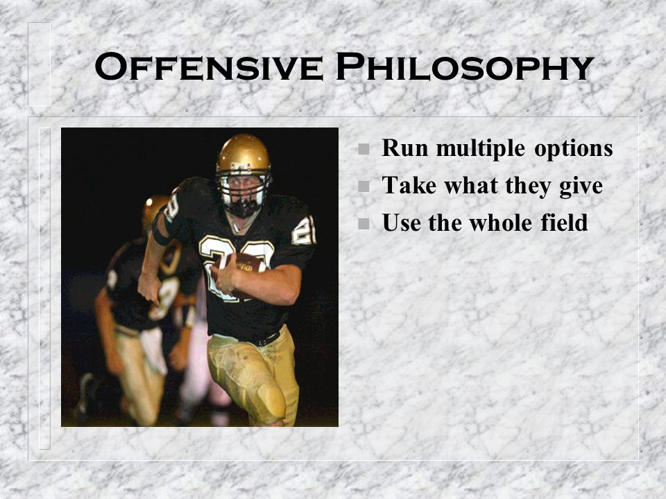 Offensive Philosophy Run multiple options Take what they give
