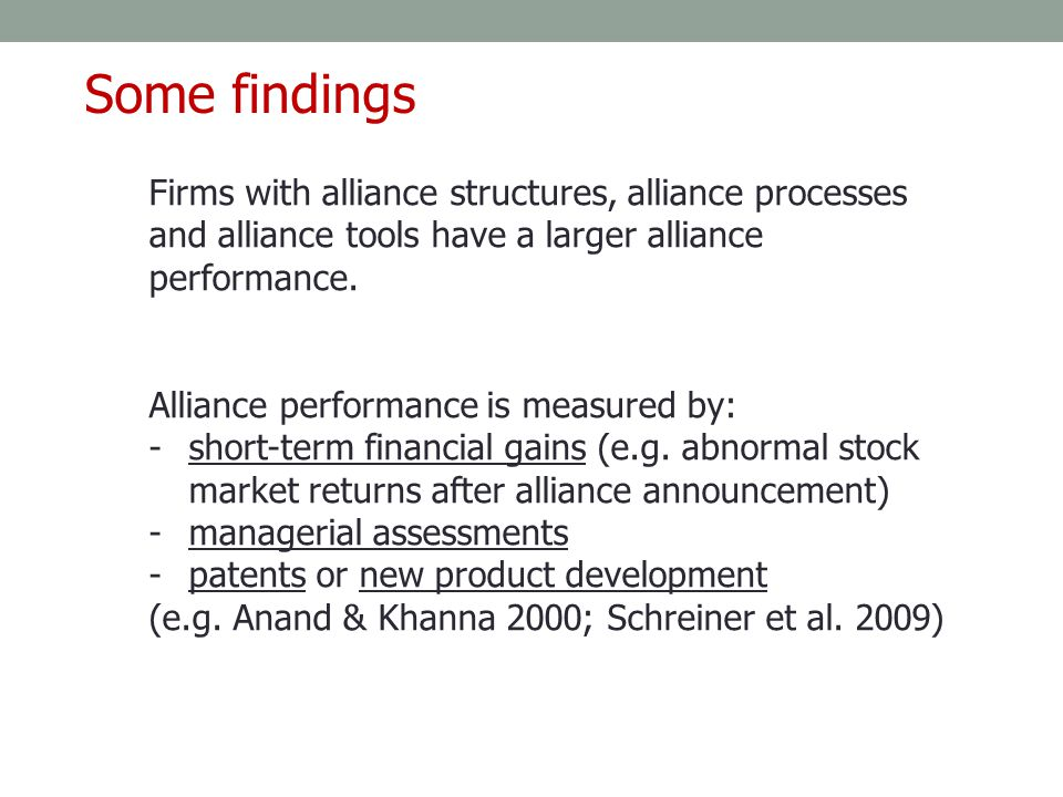 Some findings Firms with alliance structures, alliance processes and alliance tools have a larger alliance performance.