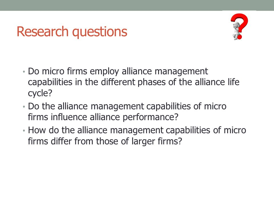 Research questions Do micro firms employ alliance management capabilities in the different phases of the alliance life cycle