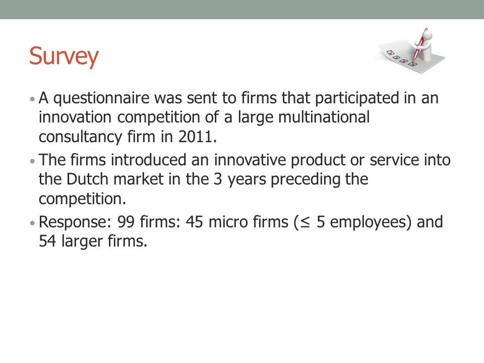 Survey A questionnaire was sent to firms that participated in an innovation competition of a large multinational consultancy firm in 2011.