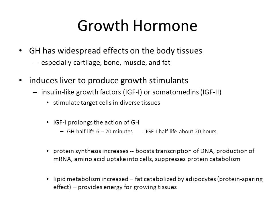 Growth Hormone GH has widespread effects on the body tissues