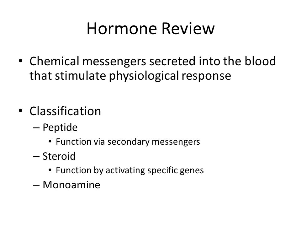 Hormone Review Chemical messengers secreted into the blood that stimulate physiological response. Classification.