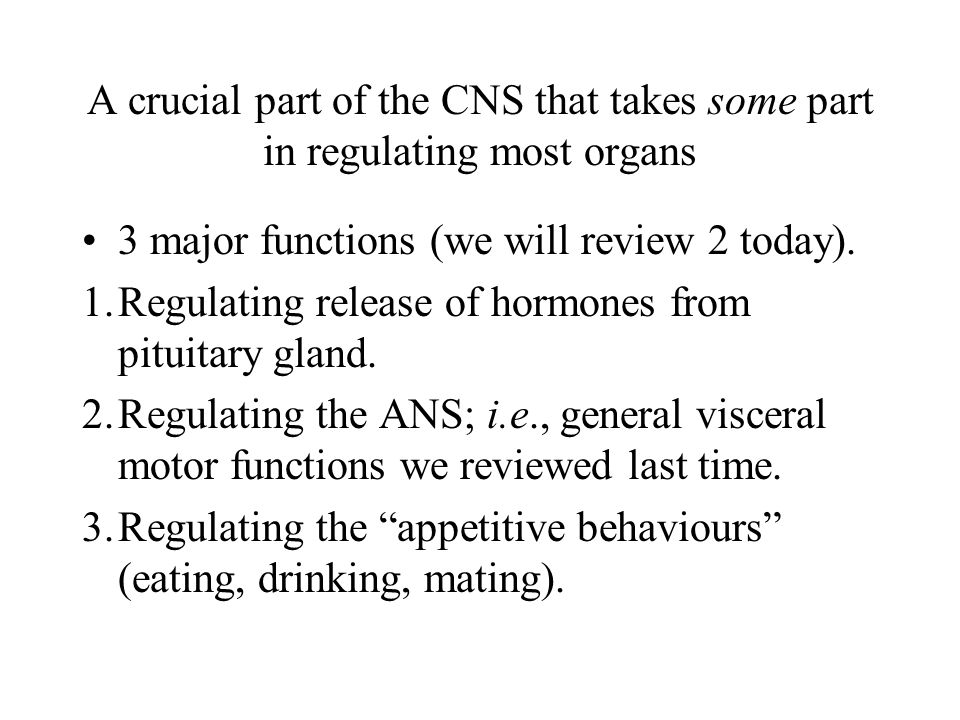 A crucial part of the CNS that takes some part in regulating most organs
