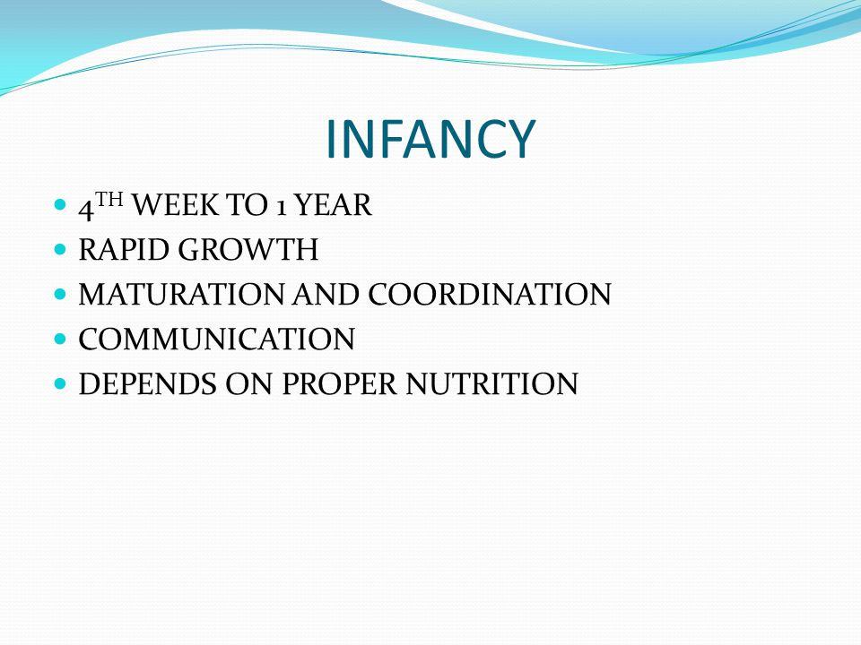 INFANCY 4TH WEEK TO 1 YEAR RAPID GROWTH MATURATION AND COORDINATION