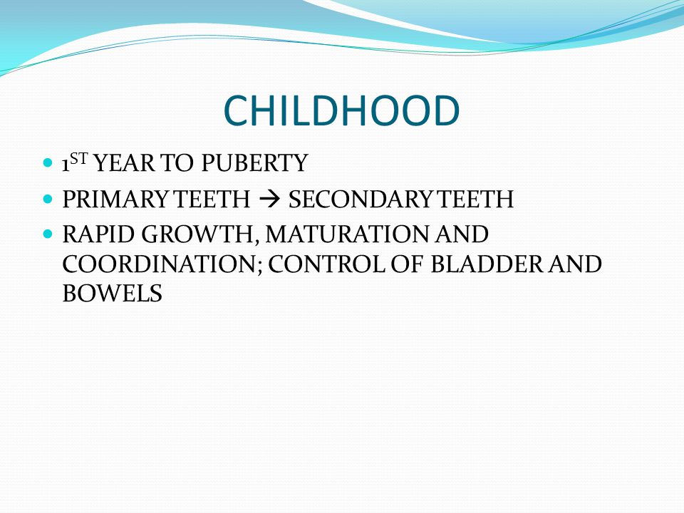 CHILDHOOD 1ST YEAR TO PUBERTY PRIMARY TEETH  SECONDARY TEETH