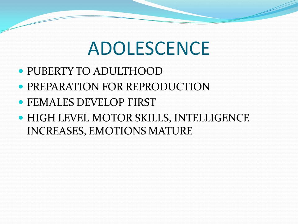 ADOLESCENCE PUBERTY TO ADULTHOOD PREPARATION FOR REPRODUCTION