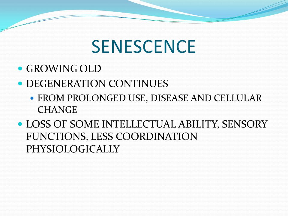 SENESCENCE GROWING OLD DEGENERATION CONTINUES