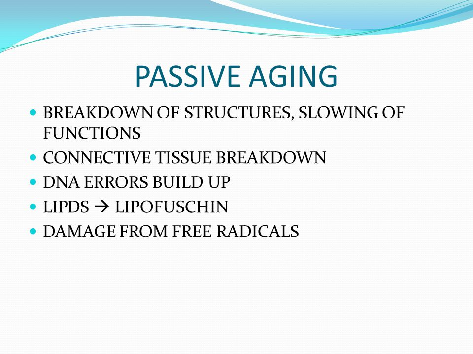 PASSIVE AGING BREAKDOWN OF STRUCTURES, SLOWING OF FUNCTIONS