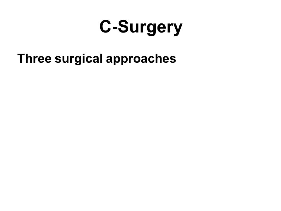 C-Surgery Three surgical approaches