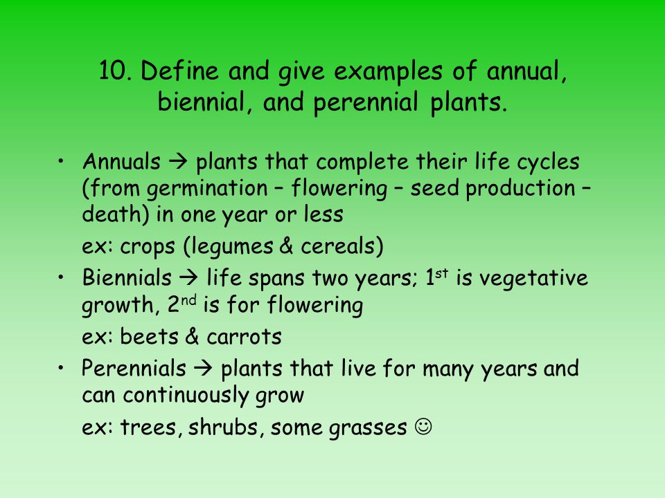 10. Define and give examples of annual, biennial, and perennial plants.