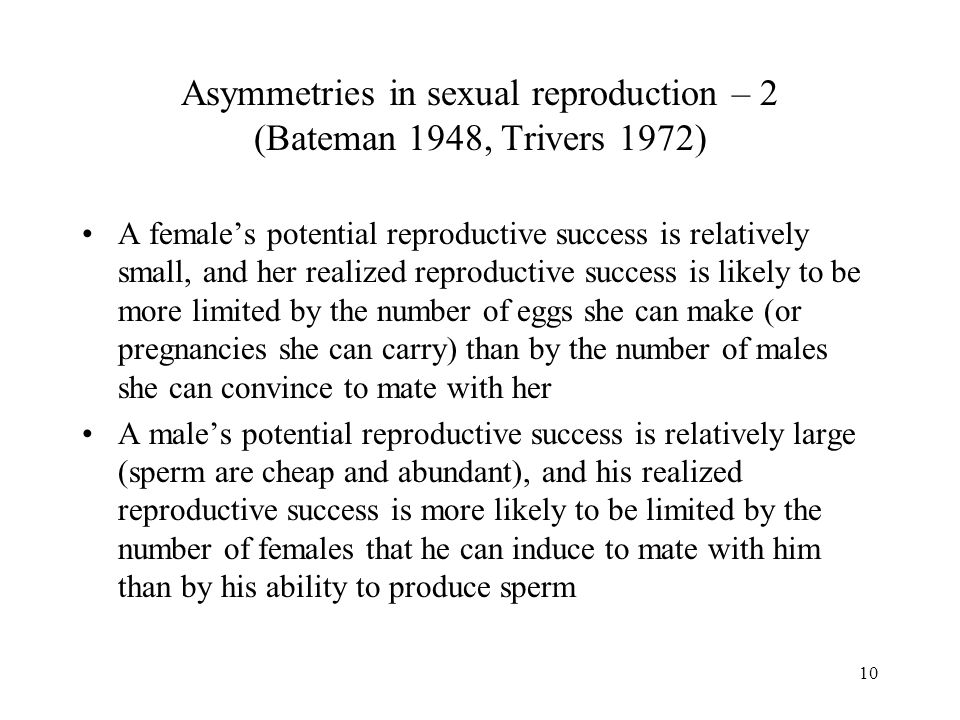 Asymmetries in sexual reproduction – 2 (Bateman 1948, Trivers 1972)