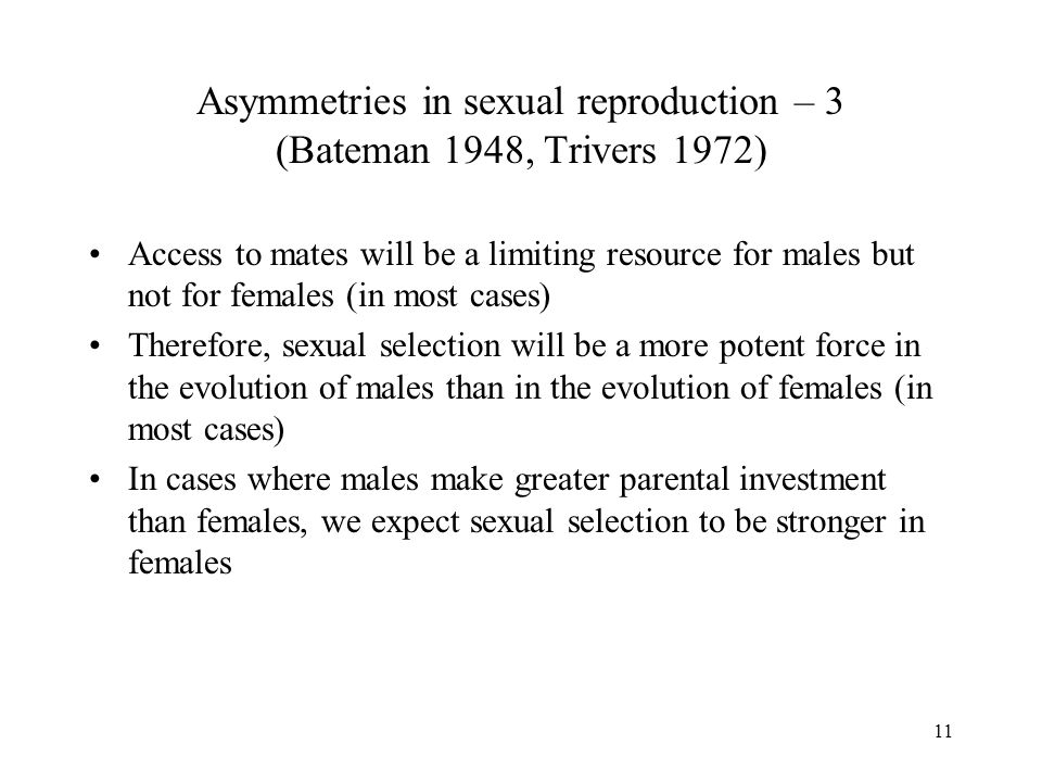Asymmetries in sexual reproduction – 3 (Bateman 1948, Trivers 1972)