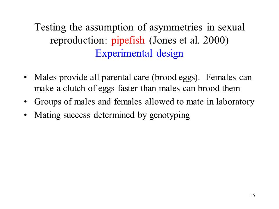 Testing the assumption of asymmetries in sexual reproduction: pipefish (Jones et al. 2000) Experimental design